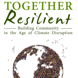 Together Resilient: Building Community in the Age of Climate Disruption (Pre-Order)
