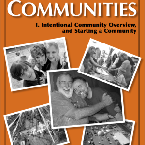 Best of Communities: I. Intentional Community Overview and Starting a Community